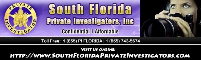 private investigator in fort lauderdale, miami, boca raton, delray beach, west palm beach florida